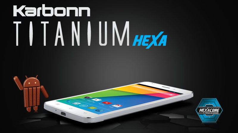 Karbonn Titanium Hexa powered by a hexa-core processor launched for Rs 16,900