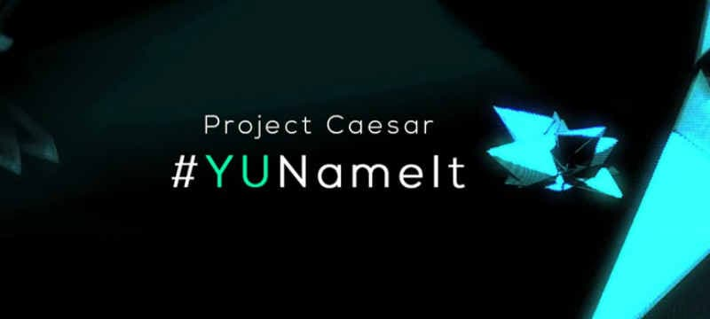 Yu asks users to name the 'Project Caesar' smartphone
