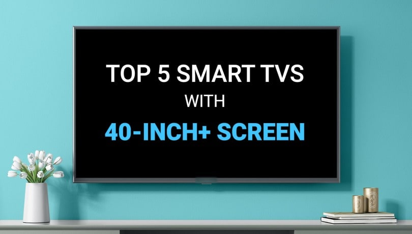 Top 5 Smart TVs with 40-inch screen and above