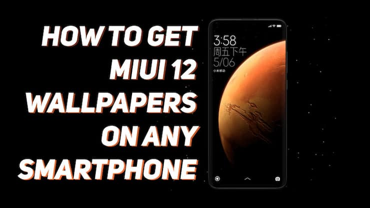 How to get MIUI 12 Super Wallpapers on any Android Device