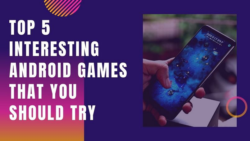 Five interesting Android games that you should try