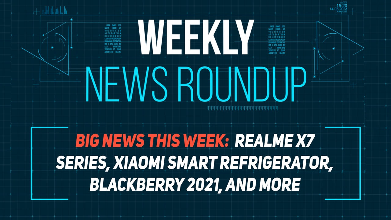 Blackberry returns, Realme X7, Snapdragon 732G and more: Weekly News Roundup