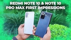 Redmi Note 10 and Note 10 Pro Max first impressions: There's a lot on offer here