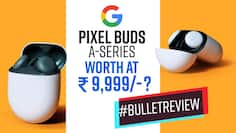 Bullet Review : Know whether You should Buy The New Google Pixel Buds A-series Or Not, Watch Video